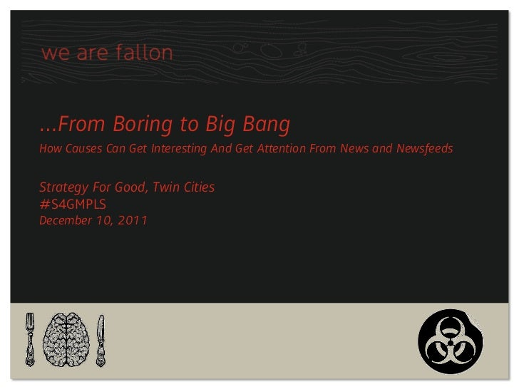 …From Boring to Big BangHow Causes Can Get Interesting And Get Attention From News and NewsfeedsStrategy For Good, Twin Ci...