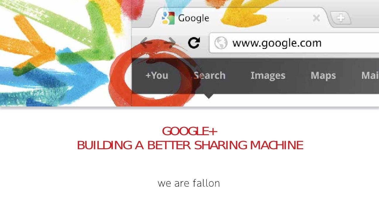 GOOGLE+BUILDING A BETTER SHARING MACHINE