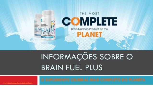 INFORMAÇÕES SOBRE O BRAIN FUEL PLUS O SUPLEMENTO CELEBRAL MAIS COMPLETO DO PLANETA www.brainabundancedobrasil.com