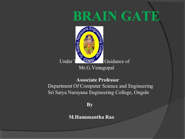 BRAIN GATE     Under The Esteemed Guidance of             Mr.G.Venugopal             Associate ProfessorDepartment Of Comp...