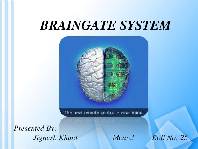 BRAINGATE SYSTEM Presented By: Jignesh Khunt Mca~3 Roll No: 25