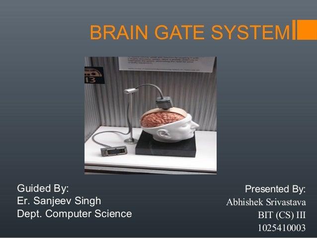 BRAIN GATE SYSTEMGuided By:                   Presented By:Er. Sanjeev Singh        Abhishek SrivastavaDept. Computer Scie...