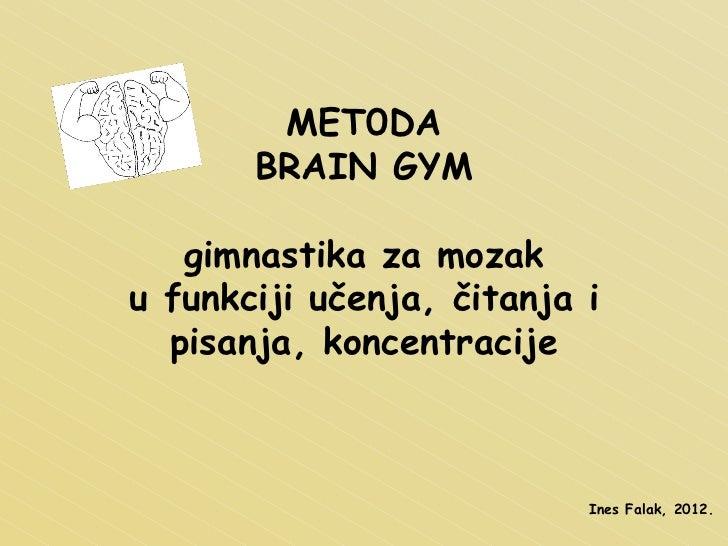 MET0DA BRAIN GYM gimnastika za mozak u funkciji učenja, čitanja i pisanja, koncentracije Ines Falak, 2012.