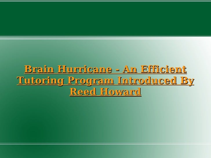 Brain Hurricane - An Efficient Tutoring Program Introduced By Reed Howard