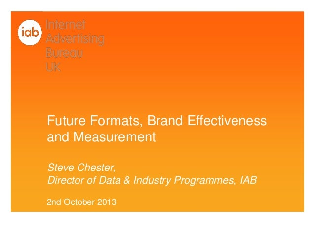 Future Formats, Brand Effectiveness and Measurement Steve Chester, Director of Data & Industry Programmes, IAB 2nd October...