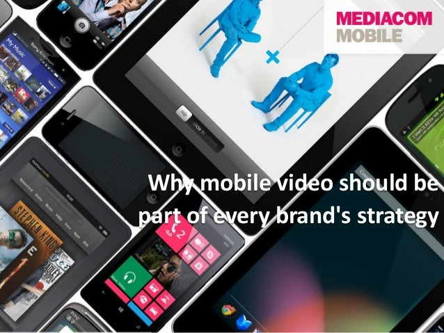 Why mobile video should bepart of every brands strategy