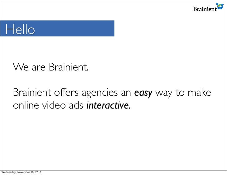 Hello       We are Brainient.       Brainient offers agencies an easy way to make       online video ads interactive.Wedne...