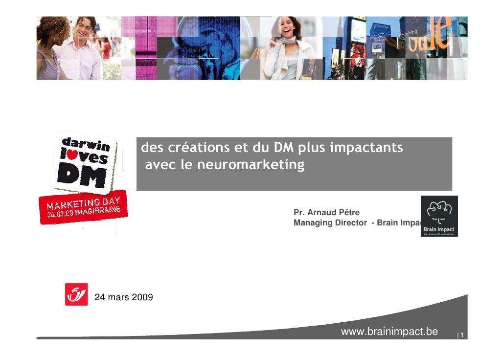 des créations et du DM plus impactants           avec le neuromarketing                                  Pr. Arnaud Pêtre ...