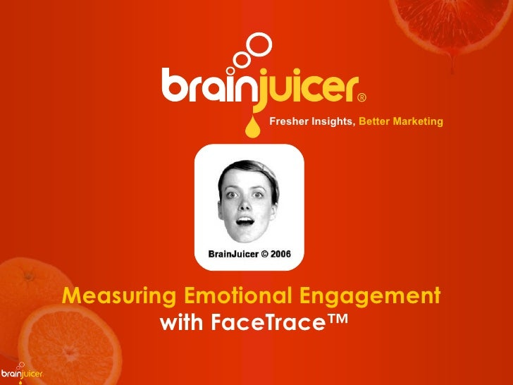 Fresher Insights,  Better Marketing Measuring Emotional Engagement  with FaceTrace™