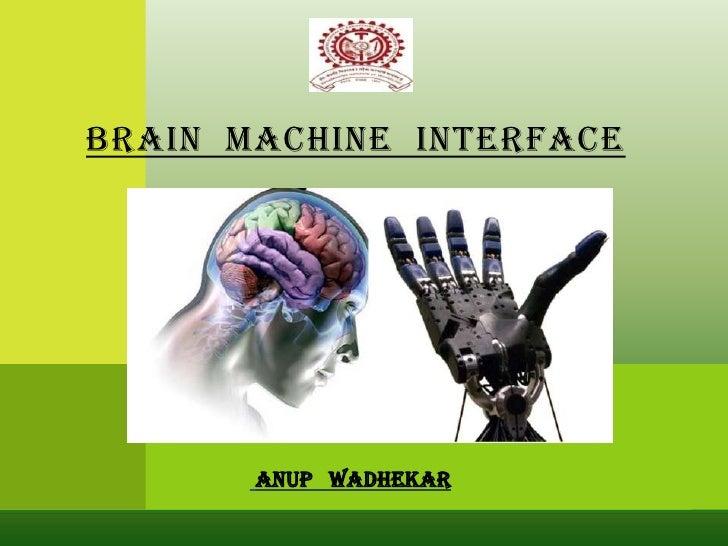 BRAIN MACHINE INTERFACE<br />ANUP   WADHEKAR<br />