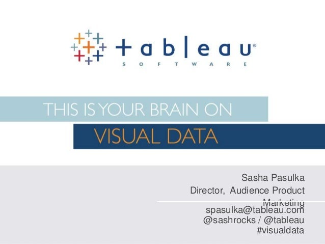Sasha Pasulka Director, Audience Product Marketing spasulka@tableau.com @sashrocks / @tableau #visualdata