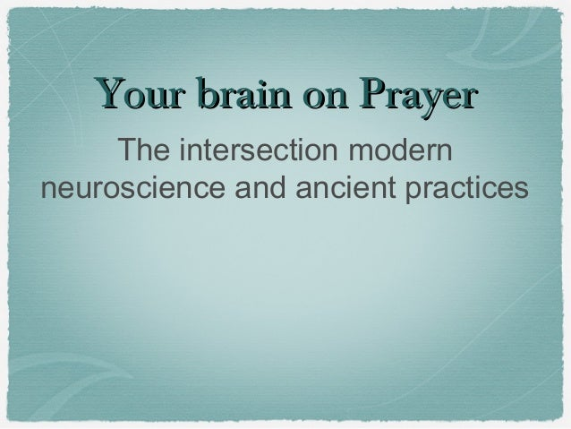 Your brain on PrayerYour brain on Prayer The intersection modern neuroscience and ancient practices
