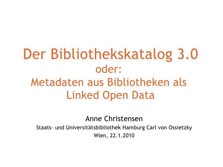 Der Bibliothekskatalog 3.0  oder:  Bibliografische Daten als Linked Open Data Anne Christensen Staats- und Universitätsbib...