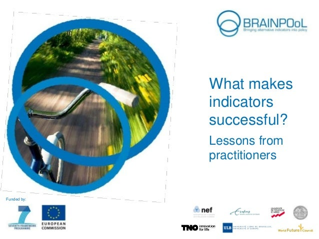 What makes indicators successful? Lessons from practitioners  Funded by: