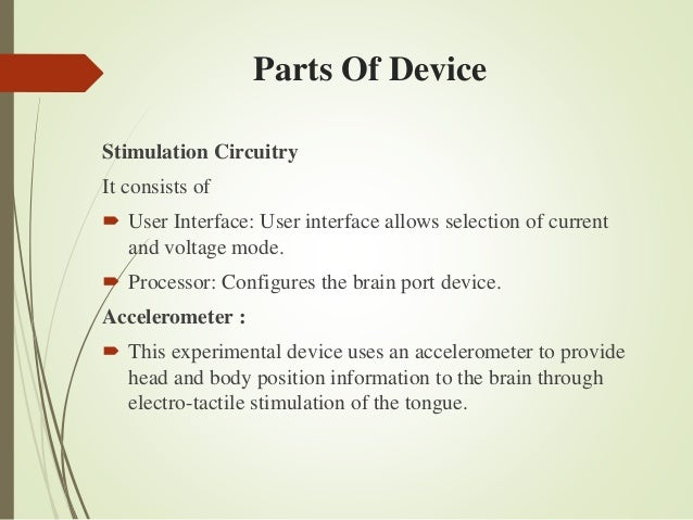 brain port device Input mechanism—the tongue or the eyes — sends the visual data to the brain, where the data is processed and interpreted to form images  vision device,.