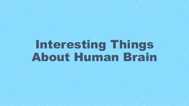 Interesting Things About Human Brain