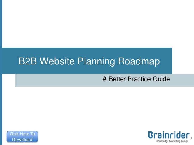 B2B Website Planning RoadmapA Better Practice Guide1Click Here ToDownload