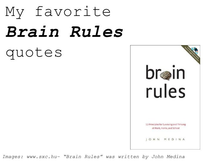 "My favoriteBrainRulesquotes<br />Images: www.sxc.hu– ""BrainRules"" was writtenby John Medina<br />"