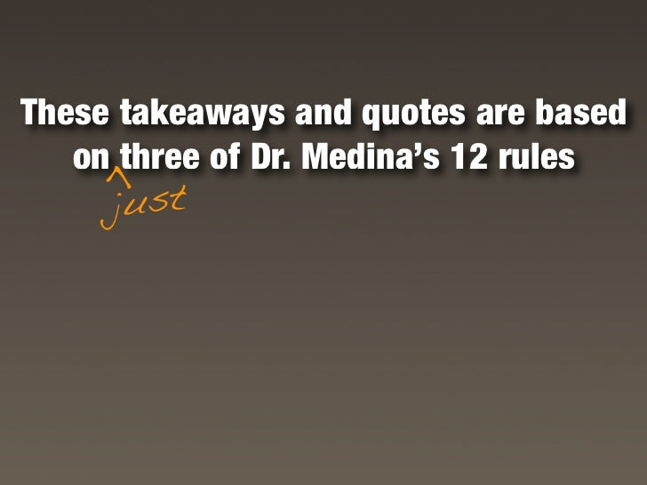 These takeaways and quotes are based    on three of Dr. Medina's 12 rules     >       just