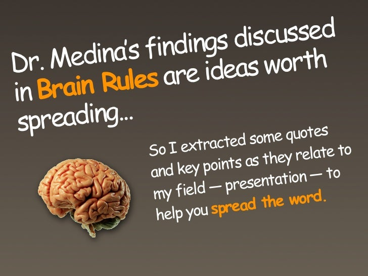 gs discussed       edina's findin Dr. M             e ideas worth in Brain Rules ar  spreading...                         ...