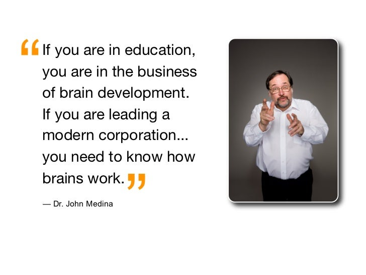 """   If you are in education,     you are in the business     of brain development.     If you are leading a     modern cor..."