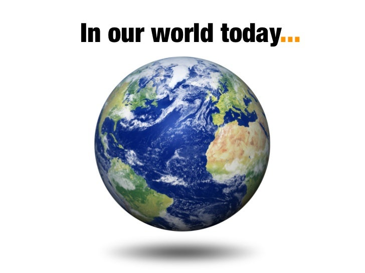 In our world today...