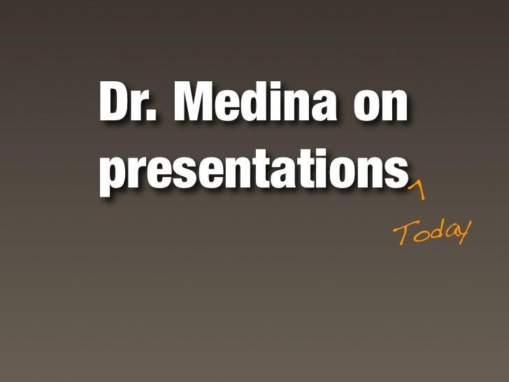 Dr. Medina on presentations                >             Today