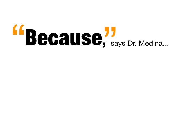 """      "" Because,   says Dr. Medina..."