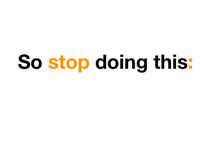 So stop doing this:
