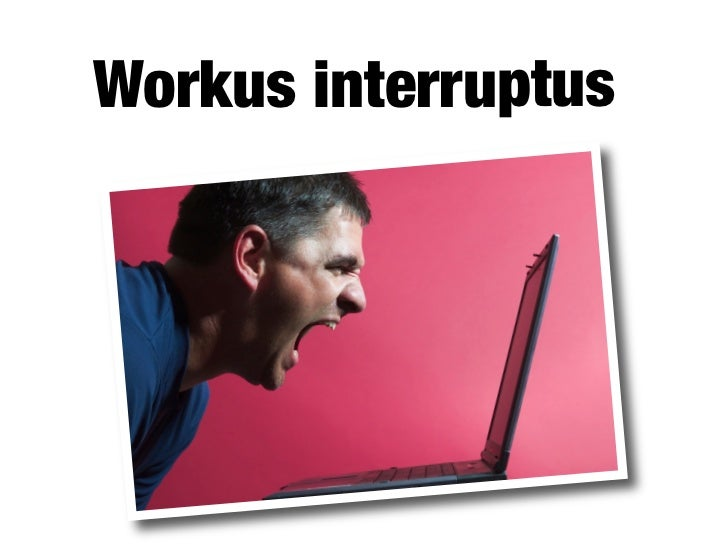 People who are interrupted:     Take 50% longer to complete a task.           Make 50% more errors.  You'd be           mo...