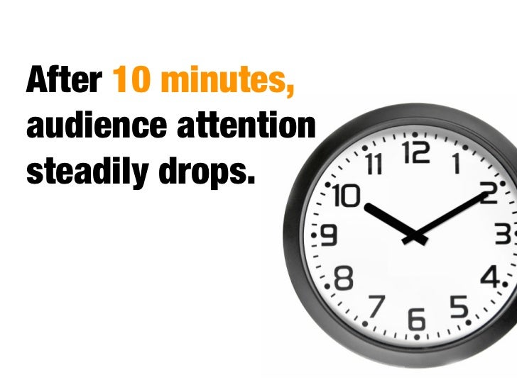 So do something emotionally relevant at each 10-minute mark to regain attention.