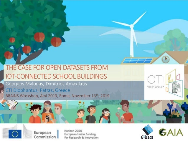 THE CASE FOR OPEN DATASETS FROM IOT-CONNECTED SCHOOL BUILDINGS Georgios Mylonas, Dimitrios Amaxilatis CTI Diophantus, Patr...