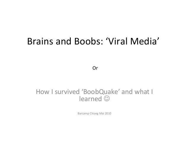 Brains and Boobs: 'Viral Media' Or How I survived 'BoobQuake' and what I learned  Barcamp Chiang Mai 2010