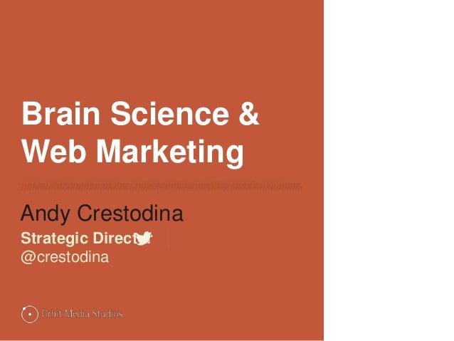 Brain Science & Web Marketing Andy Crestodina Strategic Director   @crestodina