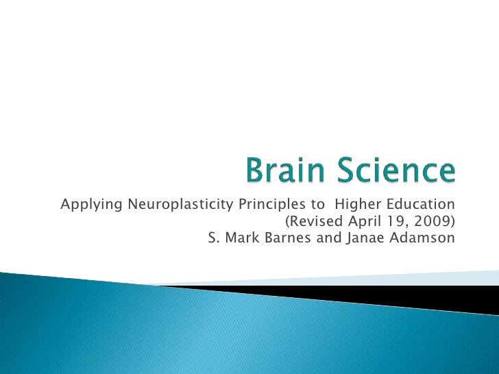 Applying Neuroplasticity Principles to Higher Education                                 (Revised April 19, 2009)          ...