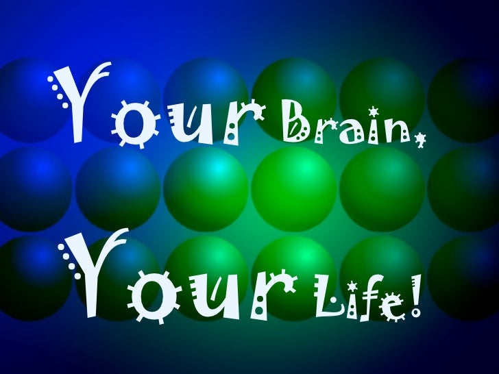 Your Brain,Your Life!