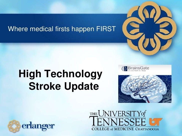 Where medical firsts happen FIRST<br />High Technology Stroke Update<br />