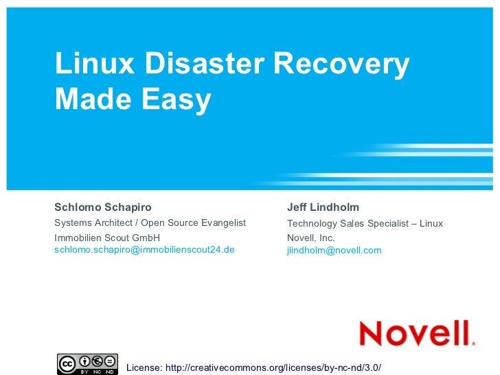 Linux Disaster RecoveryMade EasySchlomo Schapiro                                   Jeff LindholmSystems Architect / Open S...