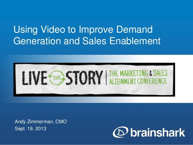 Using Video to Improve Demand Generation and Sales Enablement Andy Zimmerman, CMO Sept. 19, 2013