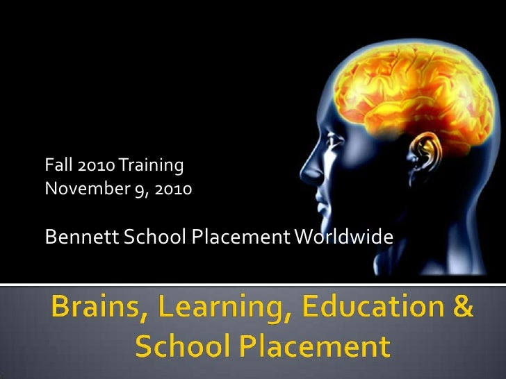Fall 2010 Training<br />November 9, 2010<br />Bennett School Placement Worldwide<br />Brains, Learning, Education & School...