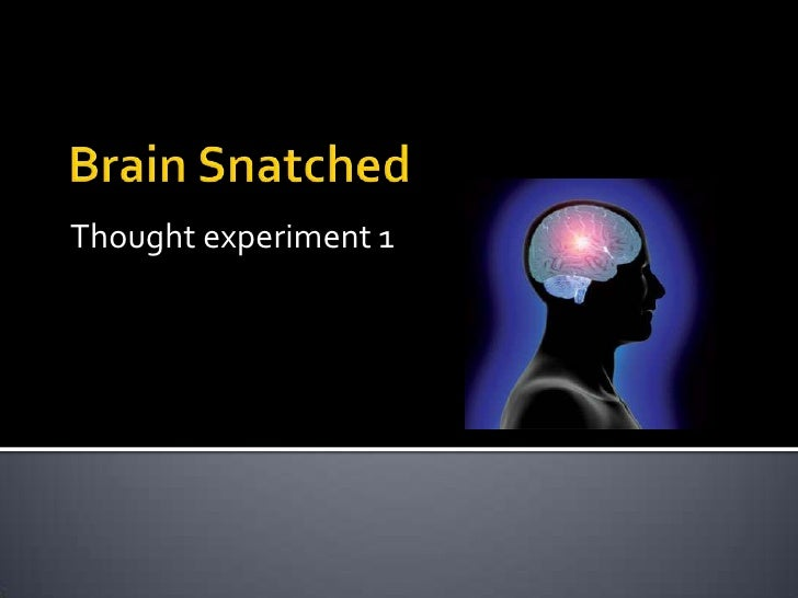 Thought experiment 1<br />Brain Snatched<br />