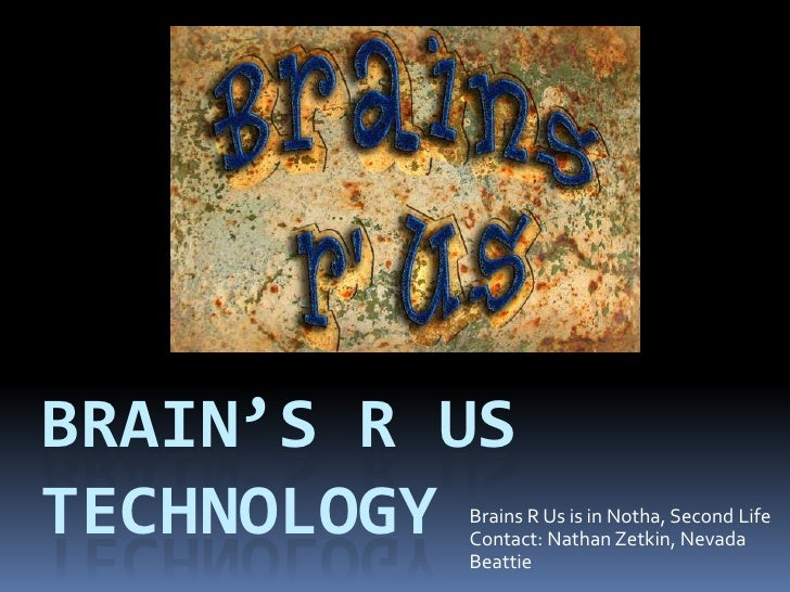 Brain's R US Technology<br />Brains R Us is in Notha, Second Life<br />Contact: Nathan Zetkin, Nevada Beattie <br />