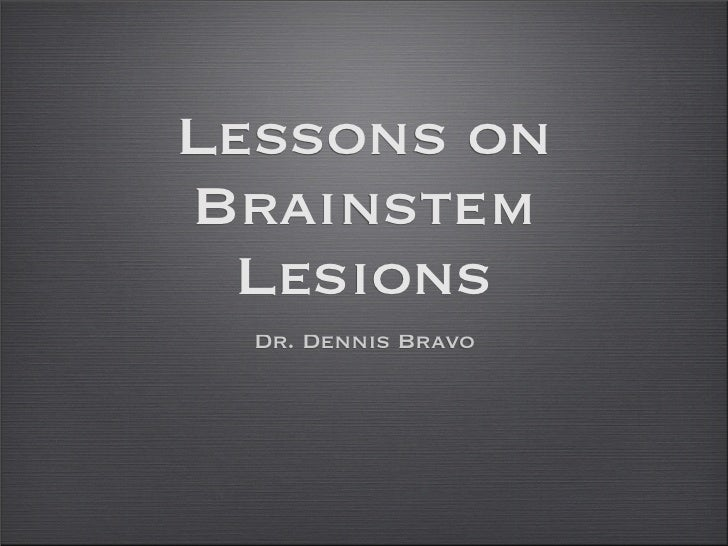 Lessons on Brainstem   Lesions   Dr. Dennis Bravo