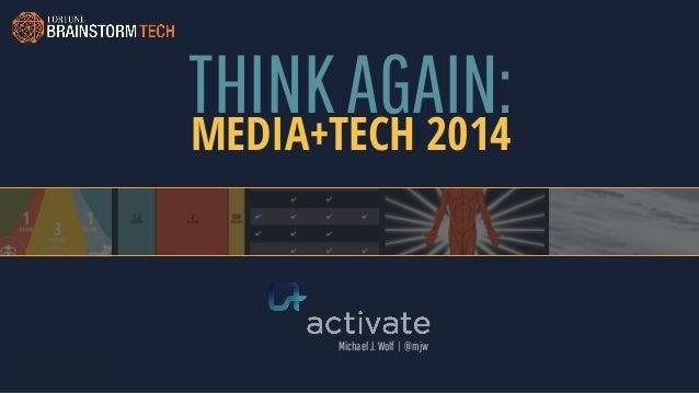 THINKAGAIN:MEDIA+TECH 2014 MichaelJ.Wolf | @mjw