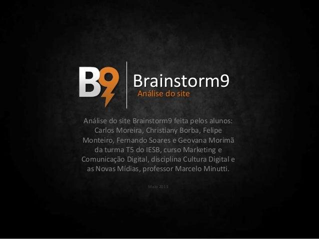 Brainstorm9Análise do siteAnálise do site Brainstorm9 feita pelos alunos:Carlos Moreira, Christiany Borba, FelipeMonteiro,...