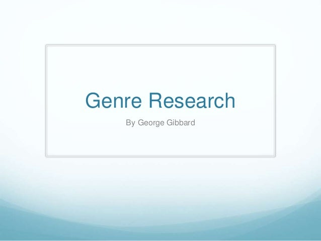 Genre Research  By George Gibbard