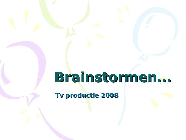 Brainstormen... Tv productie 2008