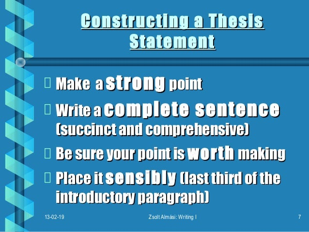 constructing a thesis sentence Paragraph construction and topic sentences a just like all the paragraphs in your paper should connect to your thesis statement, all the sentences in your.