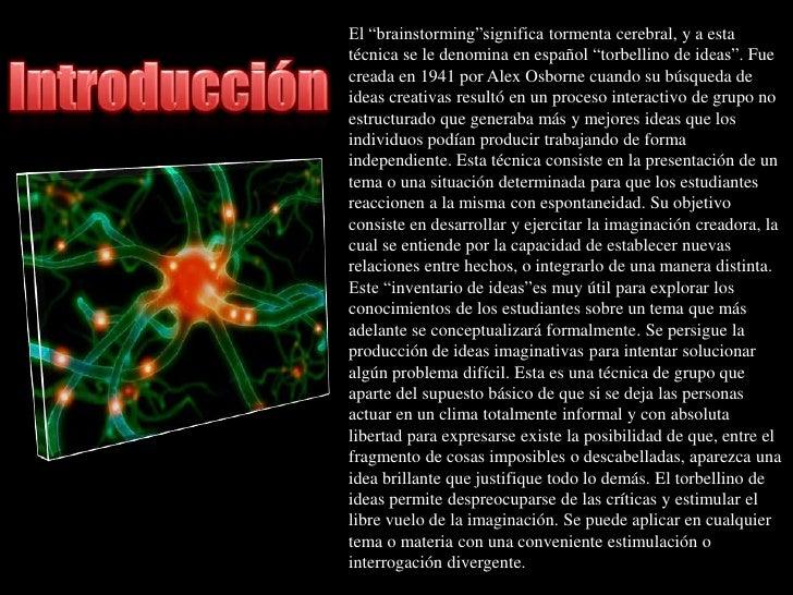 """El """"brainstorming""""significatormenta cerebral, y a estatécnica se le denomina en español """"torbellino de ideas"""". Fuecreada e..."""