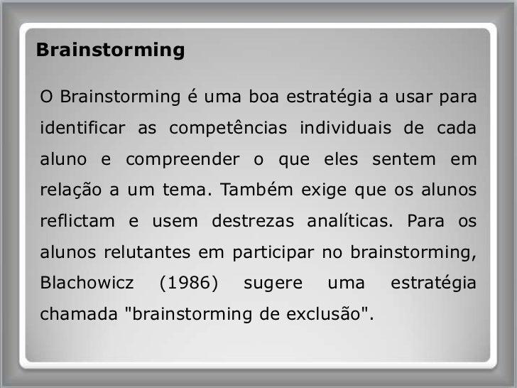 Brainstorming<br />O Brainstorming é uma boa estratégia a usar para identificar as competências individuais de cada aluno ...